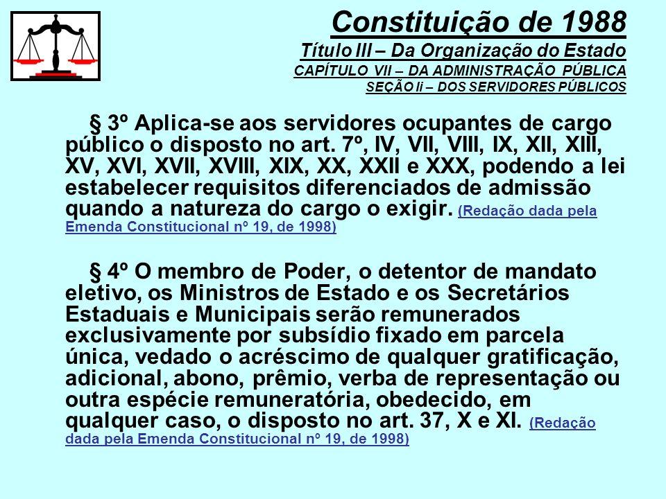 § 3º Aplica-se aos servidores ocupantes de cargo público o disposto no art. 7º, IV, VII, VIII, IX, XII, XIII, XV, XVI, XVII, XVIII, XIX, XX, XXII e XX
