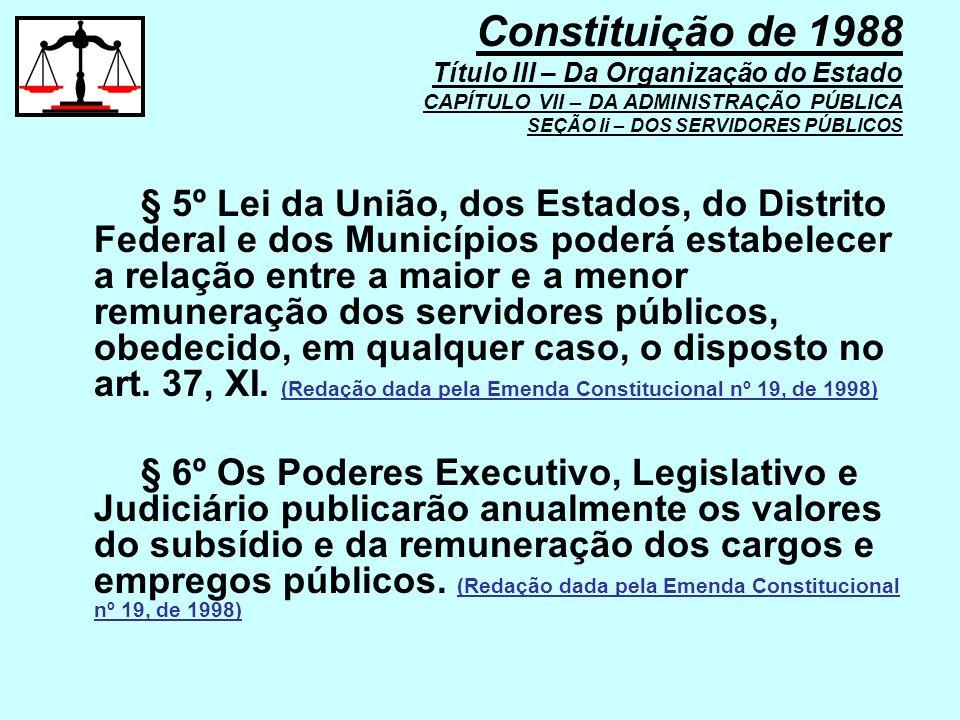 § 5º Lei da União, dos Estados, do Distrito Federal e dos Municípios poderá estabelecer a relação entre a maior e a menor remuneração dos servidores p