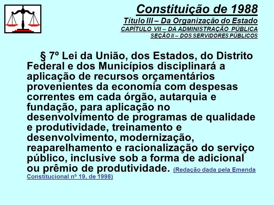§ 7º Lei da União, dos Estados, do Distrito Federal e dos Municípios disciplinará a aplicação de recursos orçamentários provenientes da economia com d