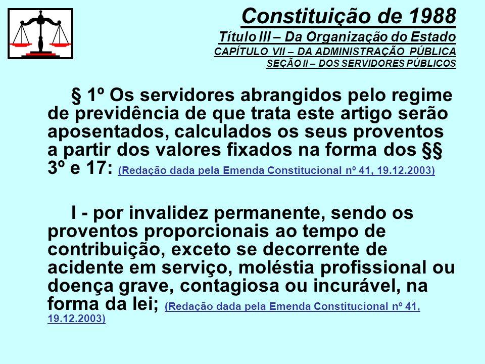 § 1º Os servidores abrangidos pelo regime de previdência de que trata este artigo serão aposentados, calculados os seus proventos a partir dos valores