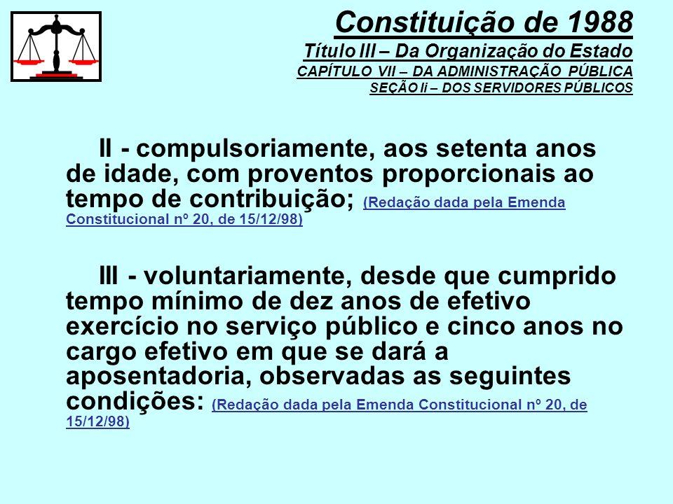 II - compulsoriamente, aos setenta anos de idade, com proventos proporcionais ao tempo de contribuição; (Redação dada pela Emenda Constitucional nº 20