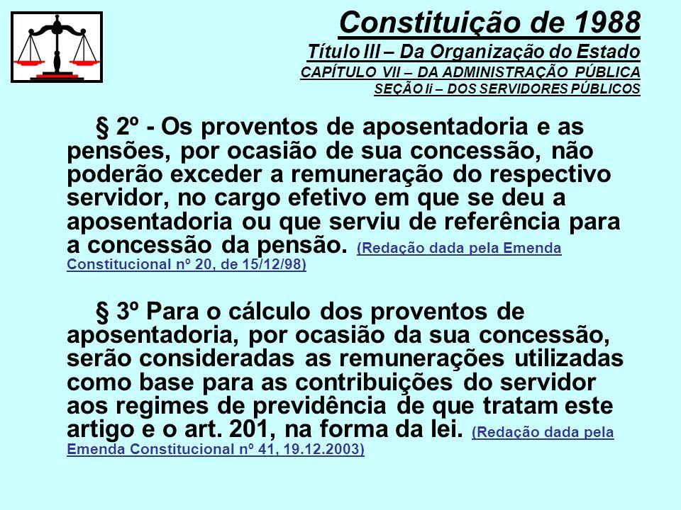 § 2º - Os proventos de aposentadoria e as pensões, por ocasião de sua concessão, não poderão exceder a remuneração do respectivo servidor, no cargo ef