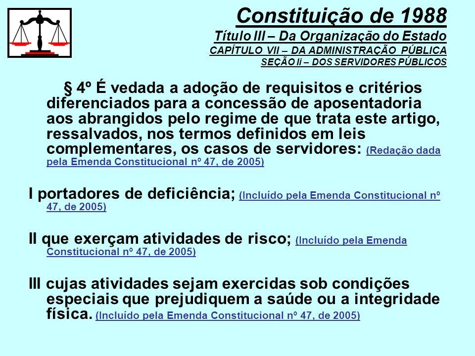 § 4º É vedada a adoção de requisitos e critérios diferenciados para a concessão de aposentadoria aos abrangidos pelo regime de que trata este artigo,