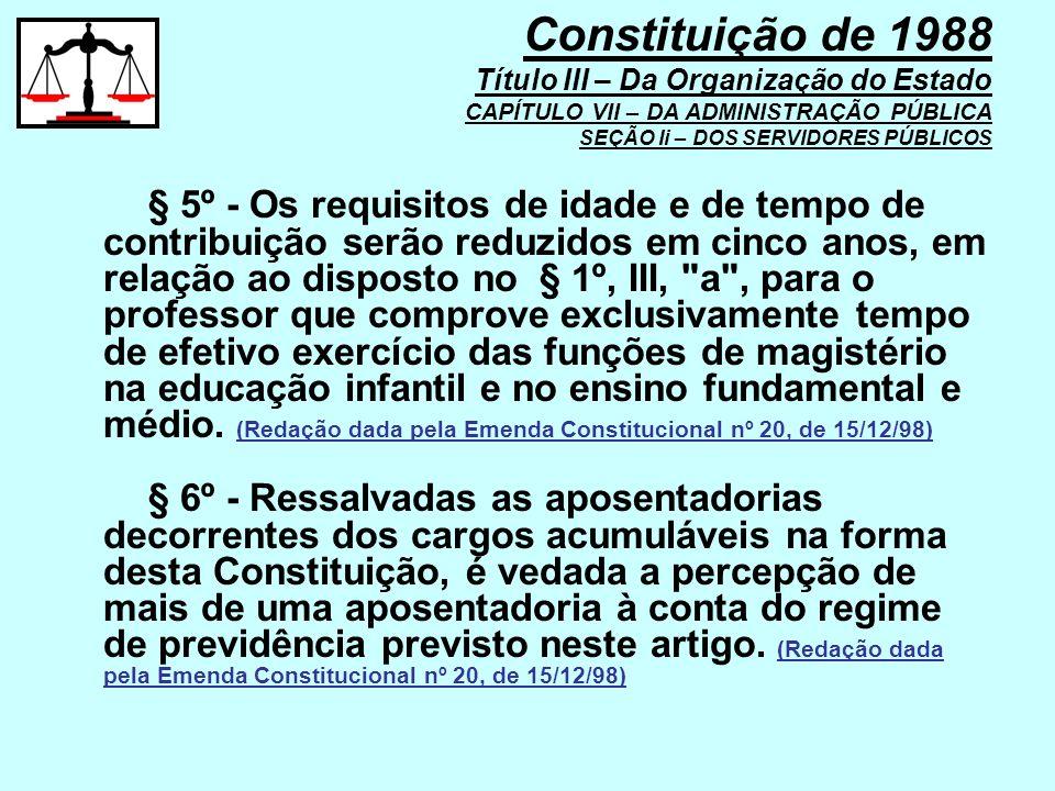 § 5º - Os requisitos de idade e de tempo de contribuição serão reduzidos em cinco anos, em relação ao disposto no § 1º, III,