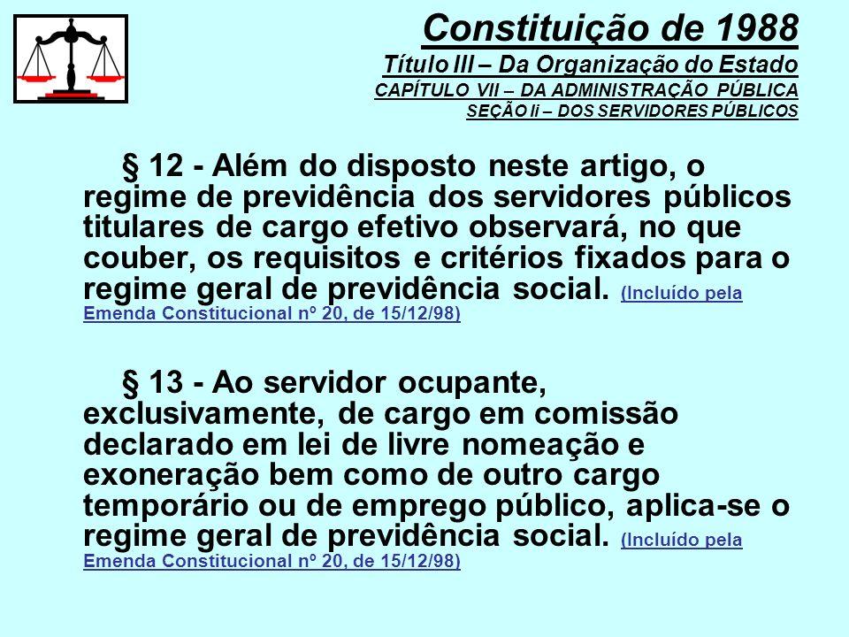 § 12 - Além do disposto neste artigo, o regime de previdência dos servidores públicos titulares de cargo efetivo observará, no que couber, os requisit