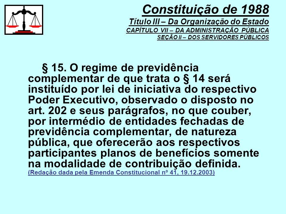 § 15. O regime de previdência complementar de que trata o § 14 será instituído por lei de iniciativa do respectivo Poder Executivo, observado o dispos