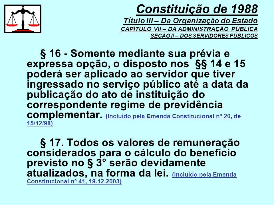 § 16 - Somente mediante sua prévia e expressa opção, o disposto nos §§ 14 e 15 poderá ser aplicado ao servidor que tiver ingressado no serviço público