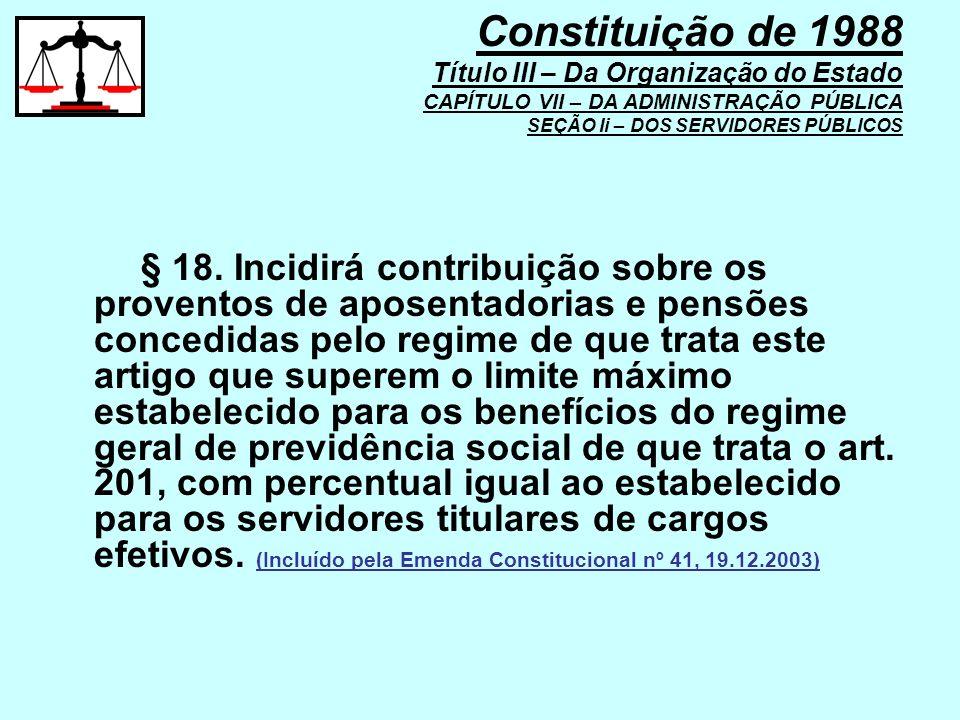 § 18. Incidirá contribuição sobre os proventos de aposentadorias e pensões concedidas pelo regime de que trata este artigo que superem o limite máximo