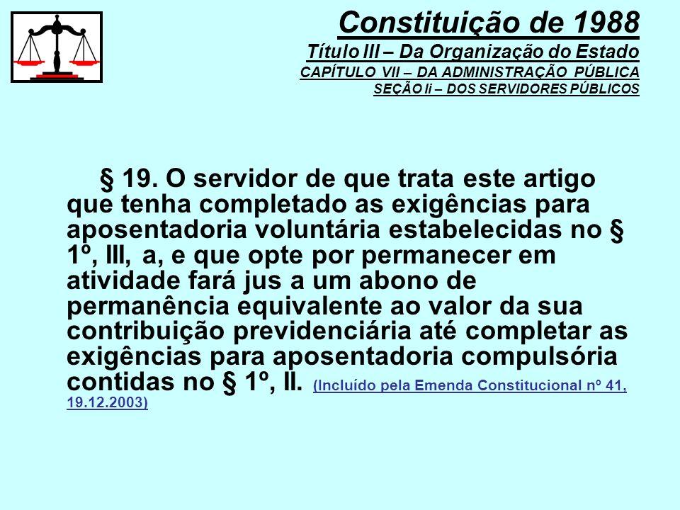 § 19. O servidor de que trata este artigo que tenha completado as exigências para aposentadoria voluntária estabelecidas no § 1º, III, a, e que opte p