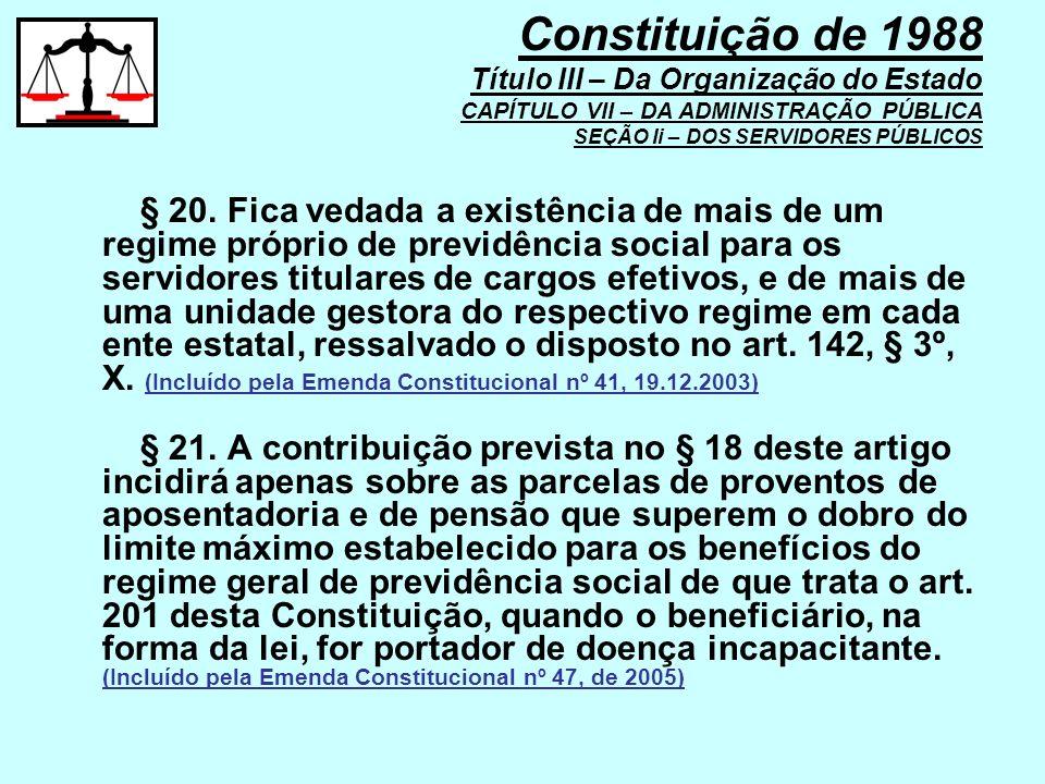 § 20. Fica vedada a existência de mais de um regime próprio de previdência social para os servidores titulares de cargos efetivos, e de mais de uma un