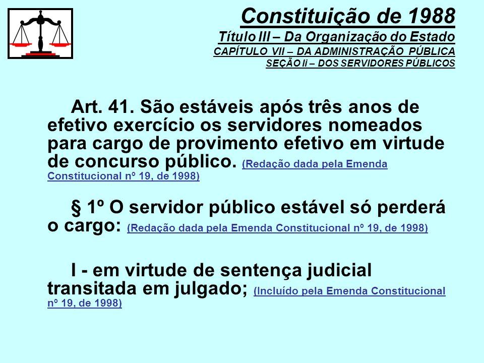 Art. 41. São estáveis após três anos de efetivo exercício os servidores nomeados para cargo de provimento efetivo em virtude de concurso público. (Red