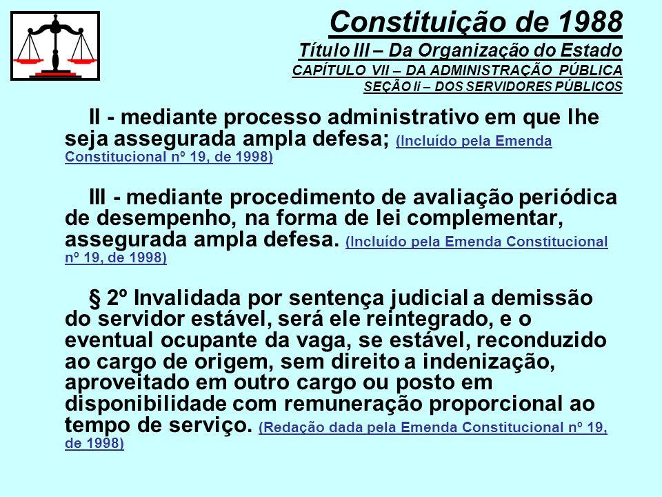 II - mediante processo administrativo em que lhe seja assegurada ampla defesa; (Incluído pela Emenda Constitucional nº 19, de 1998) III - mediante pro