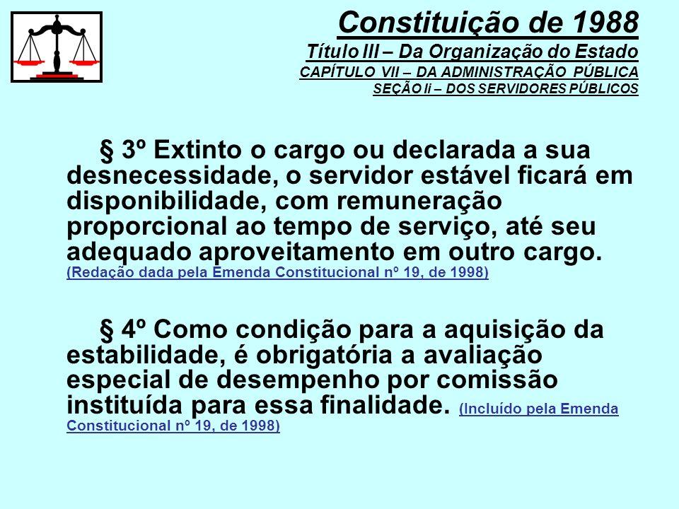 § 3º Extinto o cargo ou declarada a sua desnecessidade, o servidor estável ficará em disponibilidade, com remuneração proporcional ao tempo de serviço