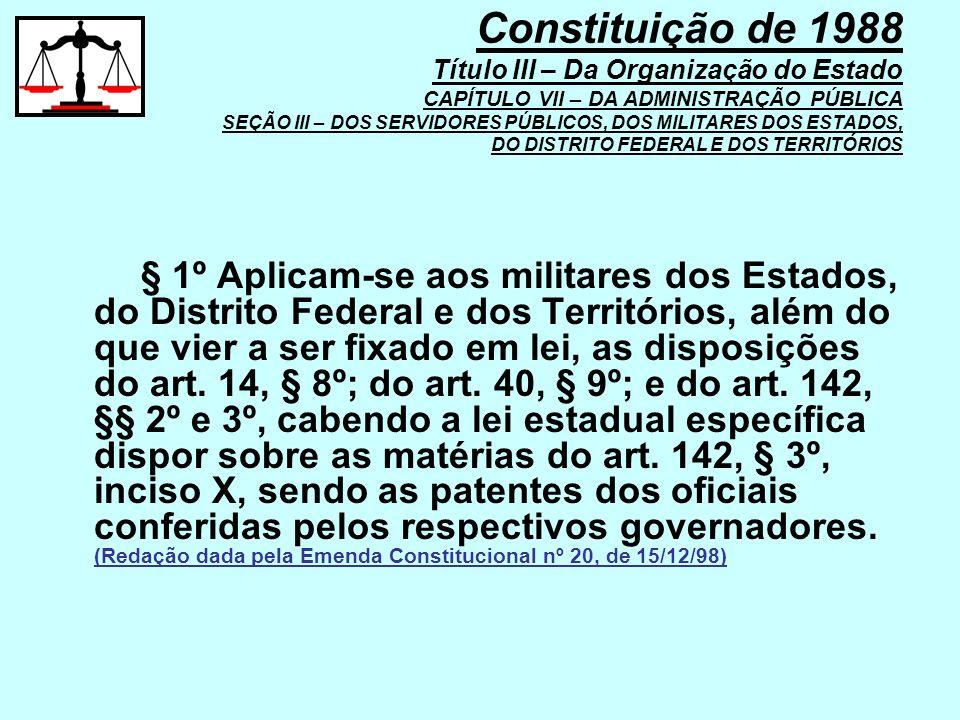 § 1º Aplicam-se aos militares dos Estados, do Distrito Federal e dos Territórios, além do que vier a ser fixado em lei, as disposições do art. 14, § 8