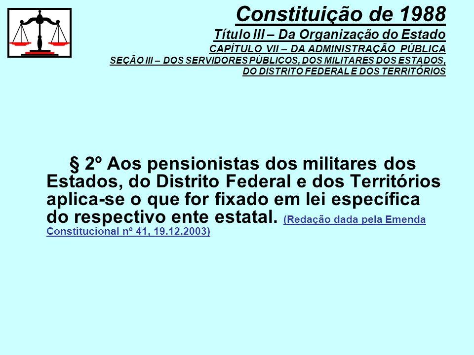 § 2º Aos pensionistas dos militares dos Estados, do Distrito Federal e dos Territórios aplica-se o que for fixado em lei específica do respectivo ente