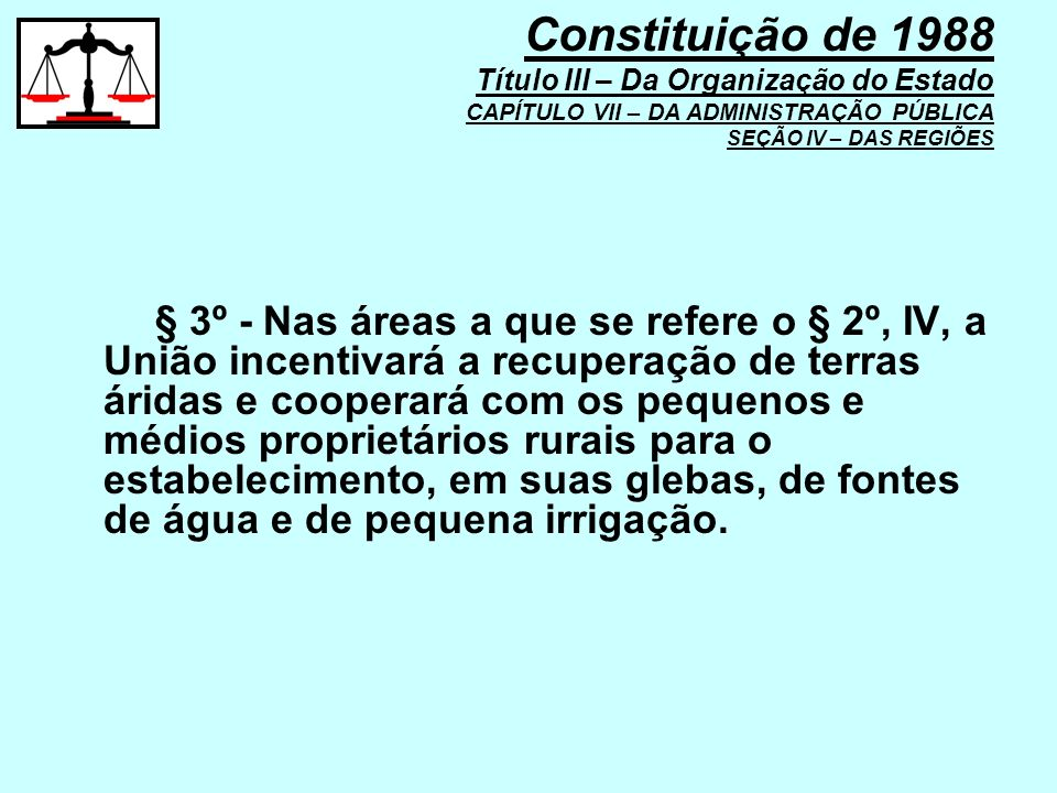 § 3º - Nas áreas a que se refere o § 2º, IV, a União incentivará a recuperação de terras áridas e cooperará com os pequenos e médios proprietários rur