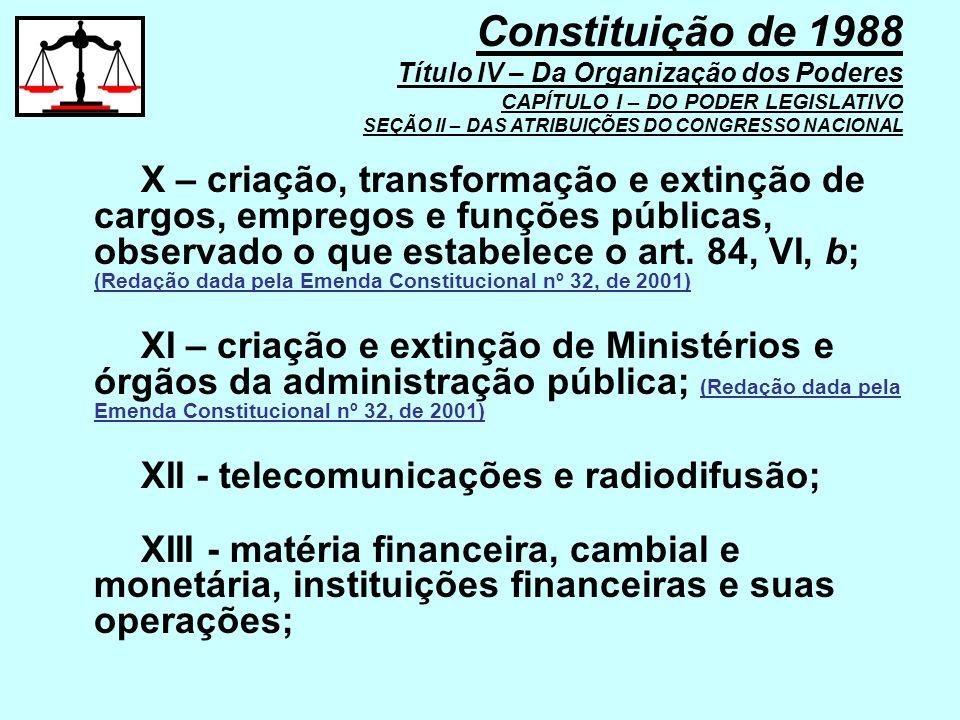 X – criação, transformação e extinção de cargos, empregos e funções públicas, observado o que estabelece o art. 84, VI, b; (Redação dada pela Emenda C