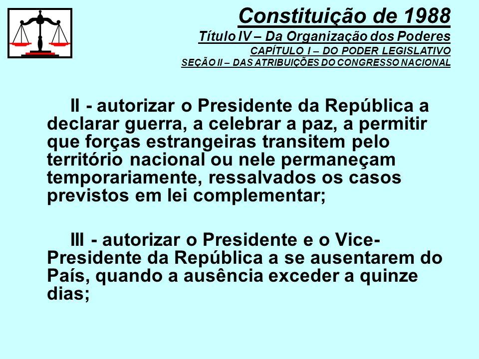 II - autorizar o Presidente da República a declarar guerra, a celebrar a paz, a permitir que forças estrangeiras transitem pelo território nacional ou