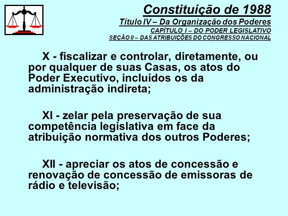 X - fiscalizar e controlar, diretamente, ou por qualquer de suas Casas, os atos do Poder Executivo, incluídos os da administração indireta; XI - zelar