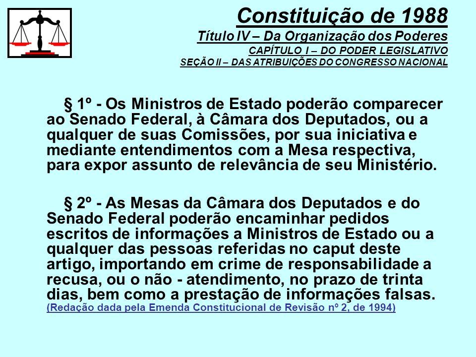 § 1º - Os Ministros de Estado poderão comparecer ao Senado Federal, à Câmara dos Deputados, ou a qualquer de suas Comissões, por sua iniciativa e medi
