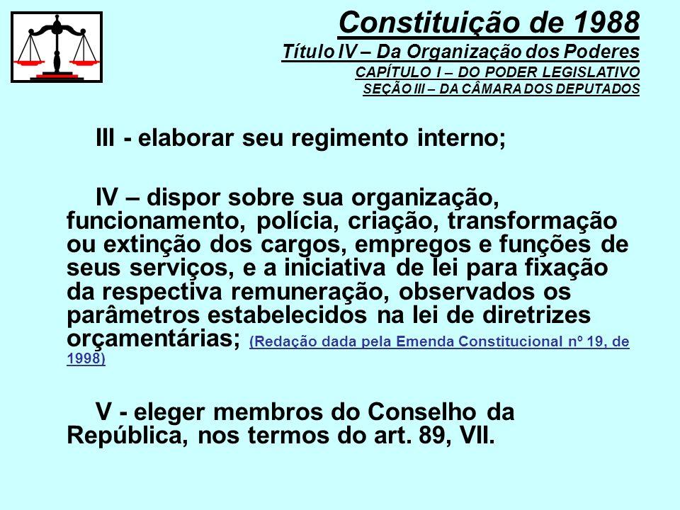 III - elaborar seu regimento interno; IV – dispor sobre sua organização, funcionamento, polícia, criação, transformação ou extinção dos cargos, empreg