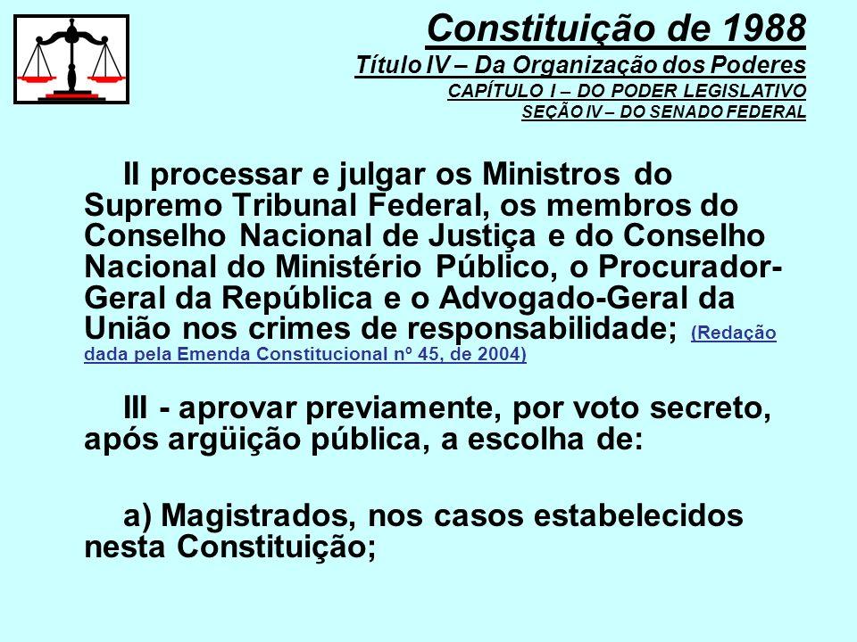 II processar e julgar os Ministros do Supremo Tribunal Federal, os membros do Conselho Nacional de Justiça e do Conselho Nacional do Ministério Públic