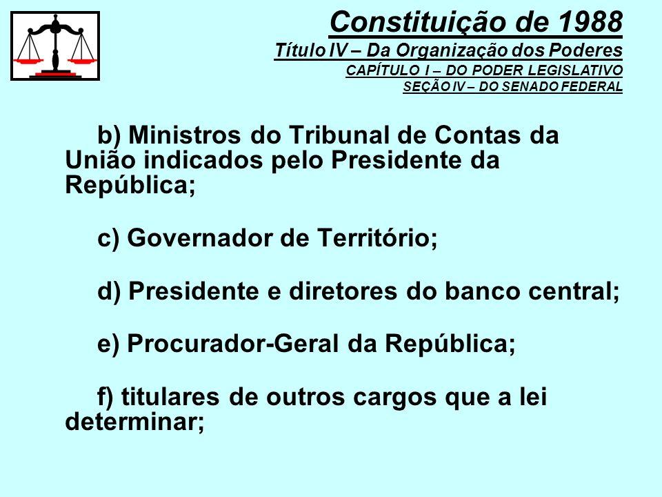 b) Ministros do Tribunal de Contas da União indicados pelo Presidente da República; c) Governador de Território; d) Presidente e diretores do banco ce