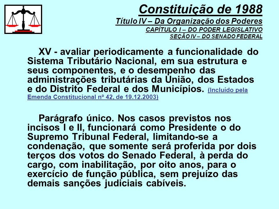 XV - avaliar periodicamente a funcionalidade do Sistema Tributário Nacional, em sua estrutura e seus componentes, e o desempenho das administrações tr