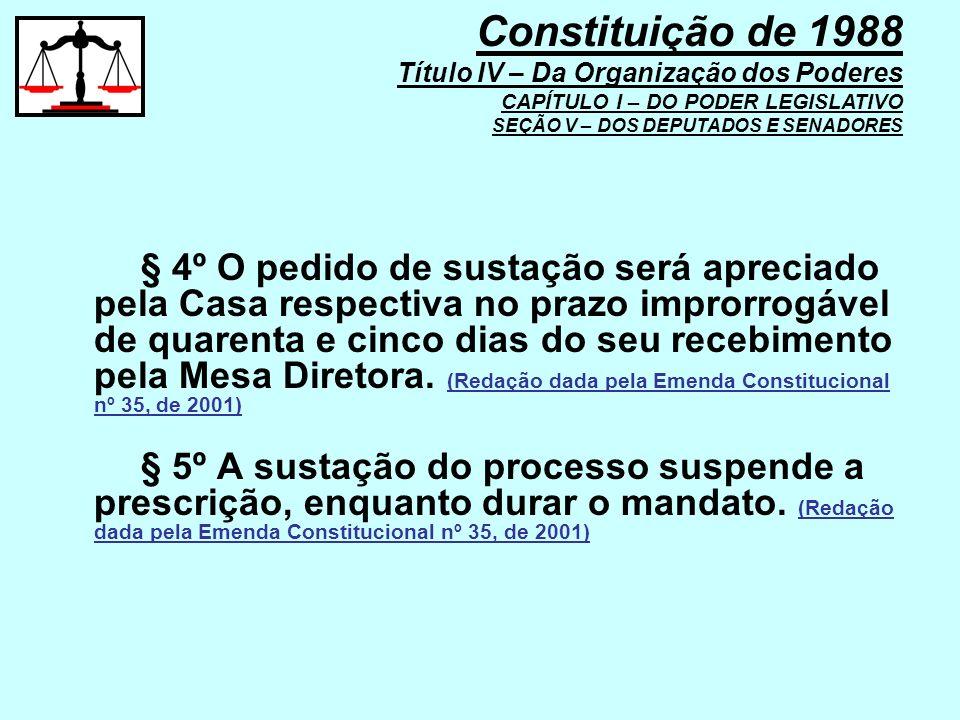 § 4º O pedido de sustação será apreciado pela Casa respectiva no prazo improrrogável de quarenta e cinco dias do seu recebimento pela Mesa Diretora. (