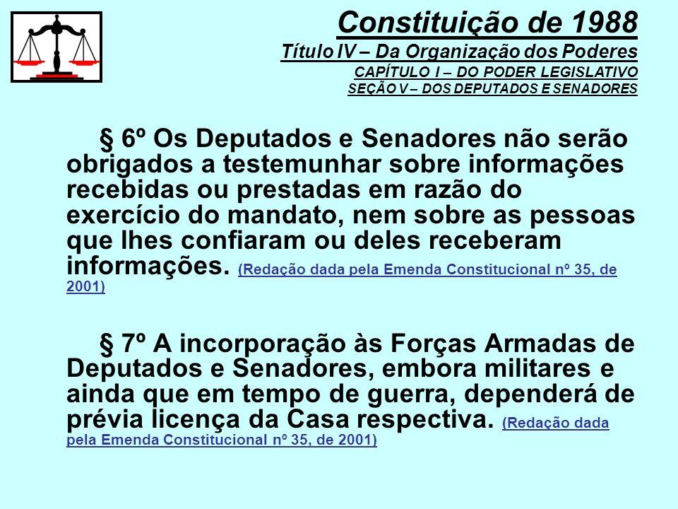 § 6º Os Deputados e Senadores não serão obrigados a testemunhar sobre informações recebidas ou prestadas em razão do exercício do mandato, nem sobre a