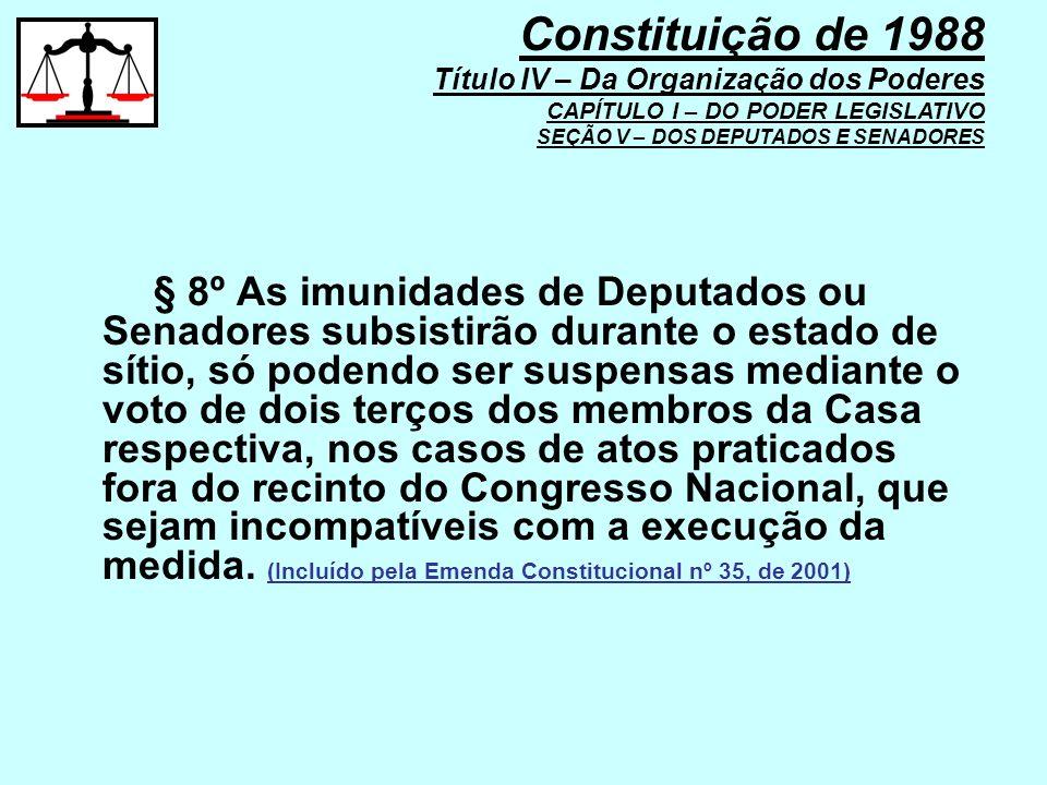 § 8º As imunidades de Deputados ou Senadores subsistirão durante o estado de sítio, só podendo ser suspensas mediante o voto de dois terços dos membro