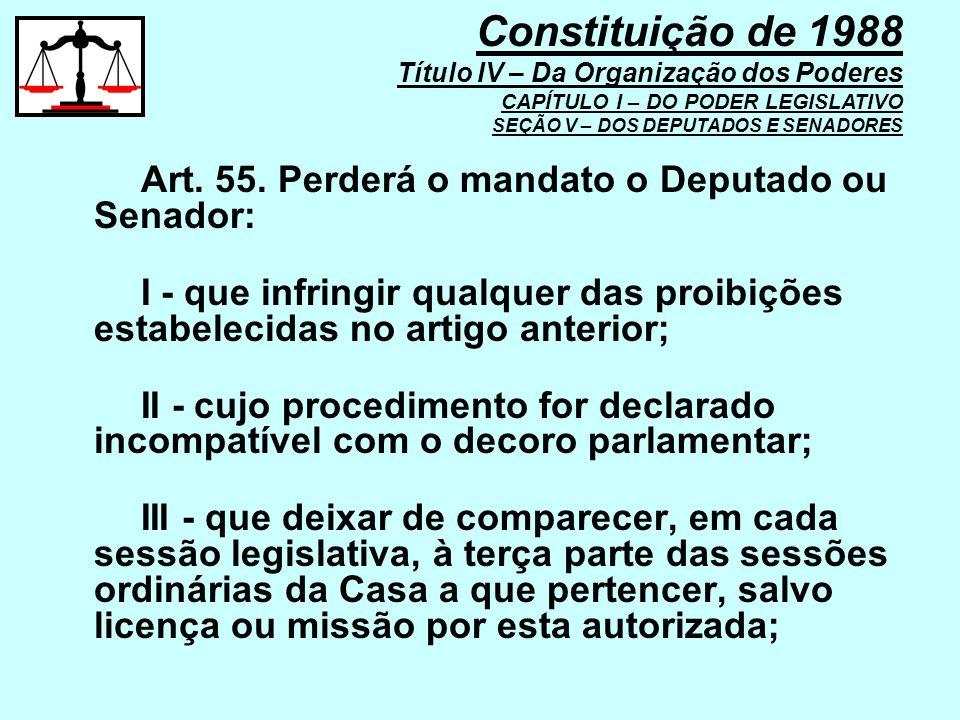 Art. 55. Perderá o mandato o Deputado ou Senador: I - que infringir qualquer das proibições estabelecidas no artigo anterior; II - cujo procedimento f