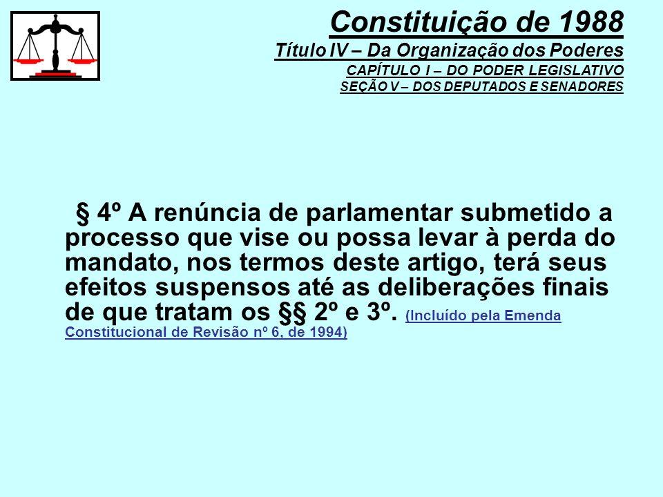 § 4º A renúncia de parlamentar submetido a processo que vise ou possa levar à perda do mandato, nos termos deste artigo, terá seus efeitos suspensos a