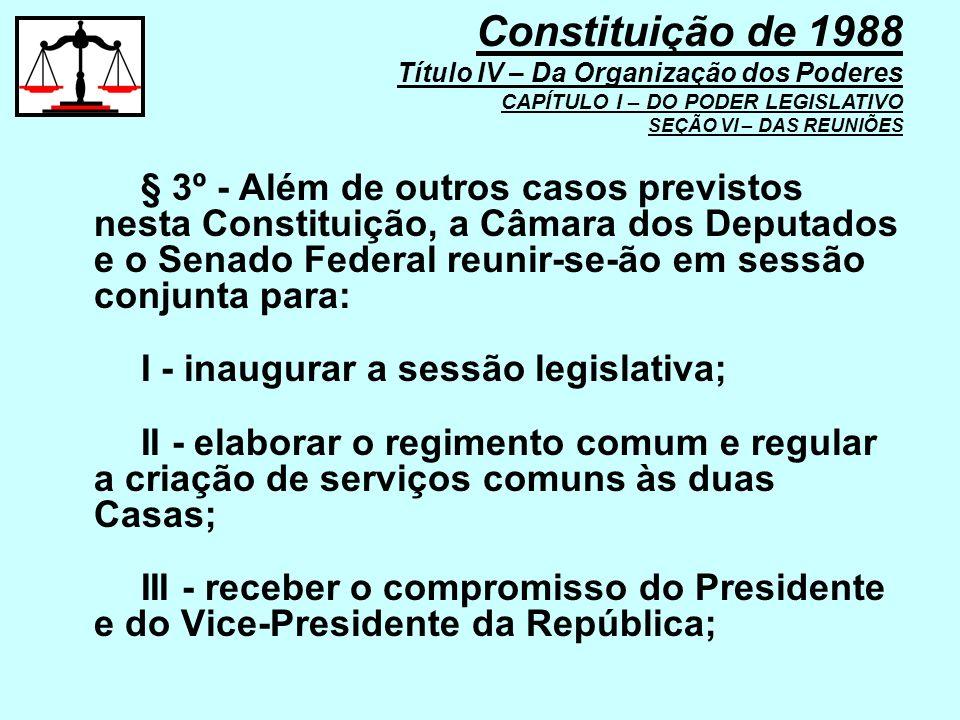 § 3º - Além de outros casos previstos nesta Constituição, a Câmara dos Deputados e o Senado Federal reunir-se-ão em sessão conjunta para: I - inaugura