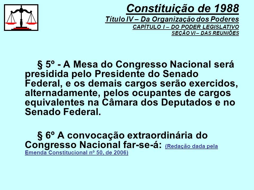 § 5º - A Mesa do Congresso Nacional será presidida pelo Presidente do Senado Federal, e os demais cargos serão exercidos, alternadamente, pelos ocupan