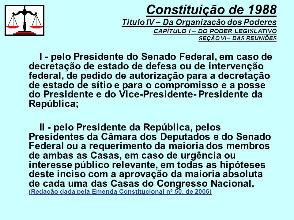 I - pelo Presidente do Senado Federal, em caso de decretação de estado de defesa ou de intervenção federal, de pedido de autorização para a decretação