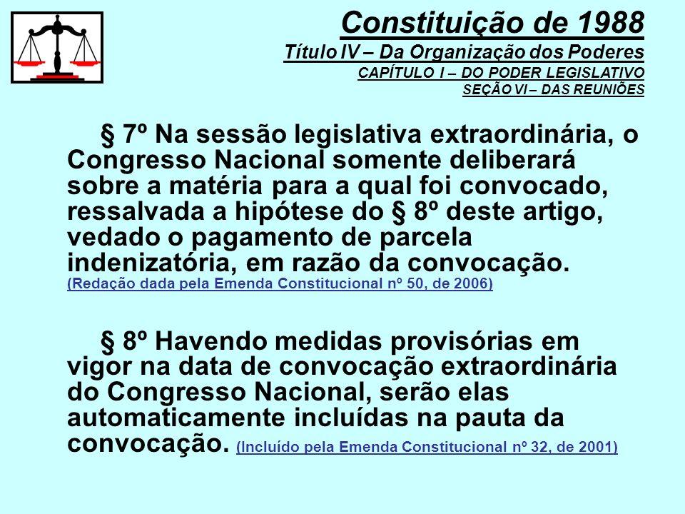 § 7º Na sessão legislativa extraordinária, o Congresso Nacional somente deliberará sobre a matéria para a qual foi convocado, ressalvada a hipótese do