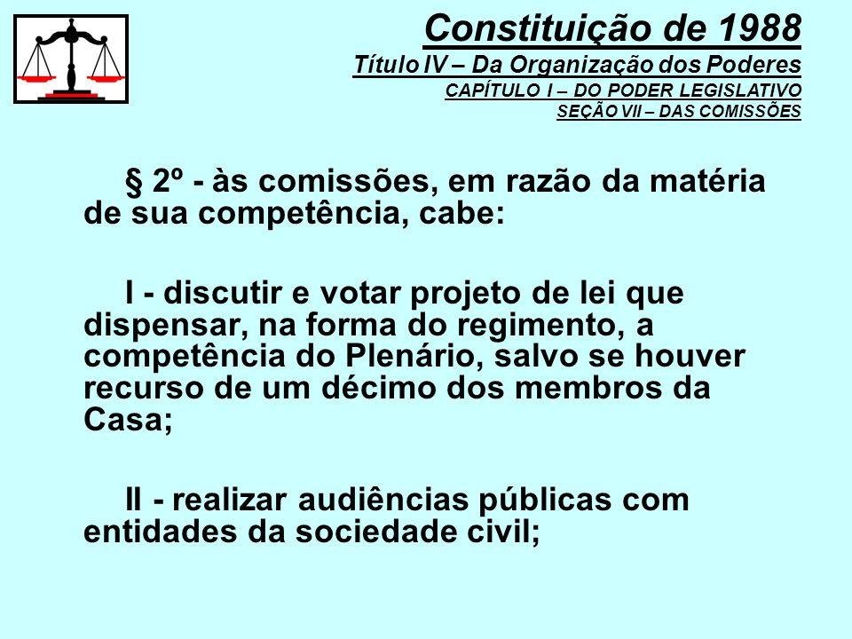 § 2º - às comissões, em razão da matéria de sua competência, cabe: I - discutir e votar projeto de lei que dispensar, na forma do regimento, a competê