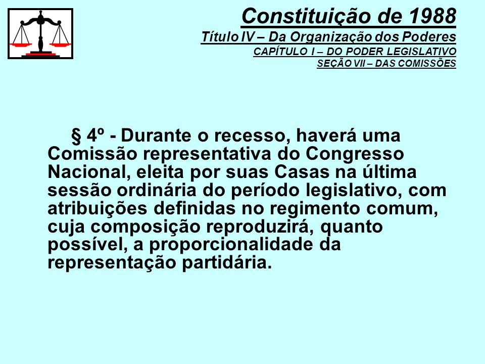 § 4º - Durante o recesso, haverá uma Comissão representativa do Congresso Nacional, eleita por suas Casas na última sessão ordinária do período legisl