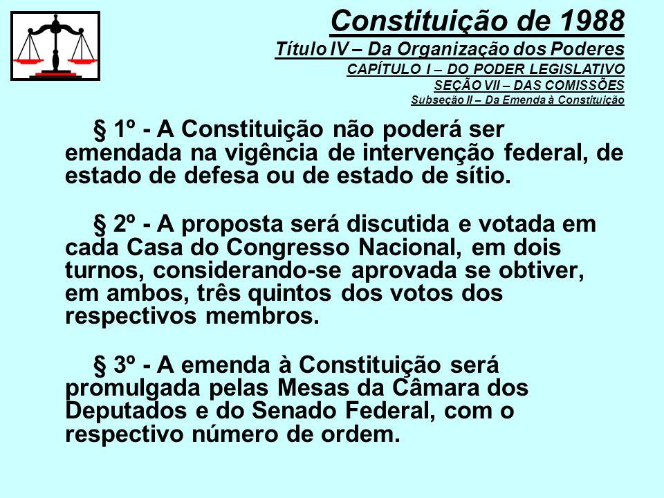 § 1º - A Constituição não poderá ser emendada na vigência de intervenção federal, de estado de defesa ou de estado de sítio. § 2º - A proposta será di