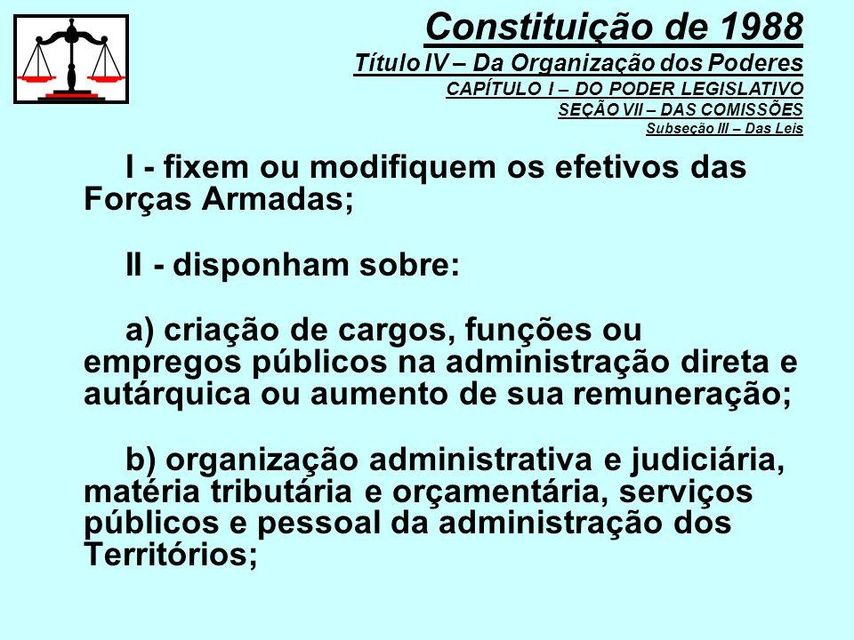 I - fixem ou modifiquem os efetivos das Forças Armadas; II - disponham sobre: a) criação de cargos, funções ou empregos públicos na administração dire