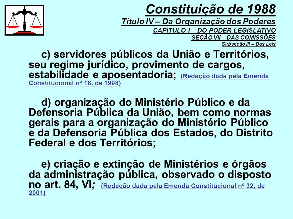 c) servidores públicos da União e Territórios, seu regime jurídico, provimento de cargos, estabilidade e aposentadoria; (Redação dada pela Emenda Cons
