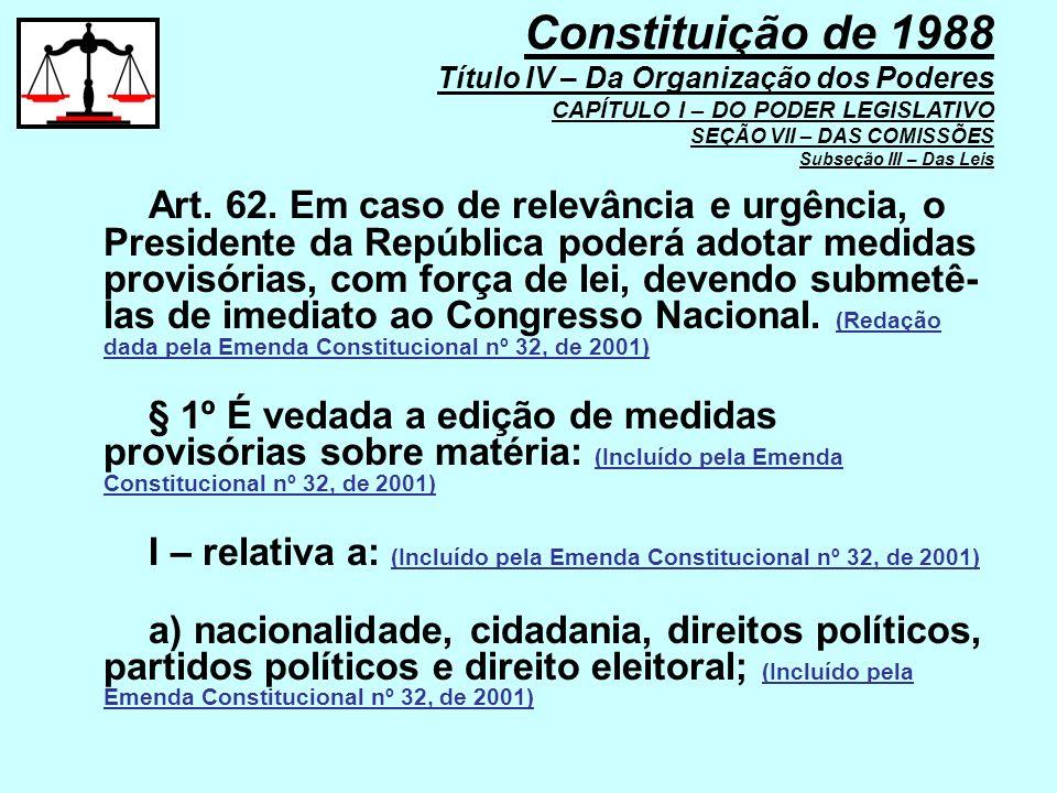 Art. 62. Em caso de relevância e urgência, o Presidente da República poderá adotar medidas provisórias, com força de lei, devendo submetê- las de imed