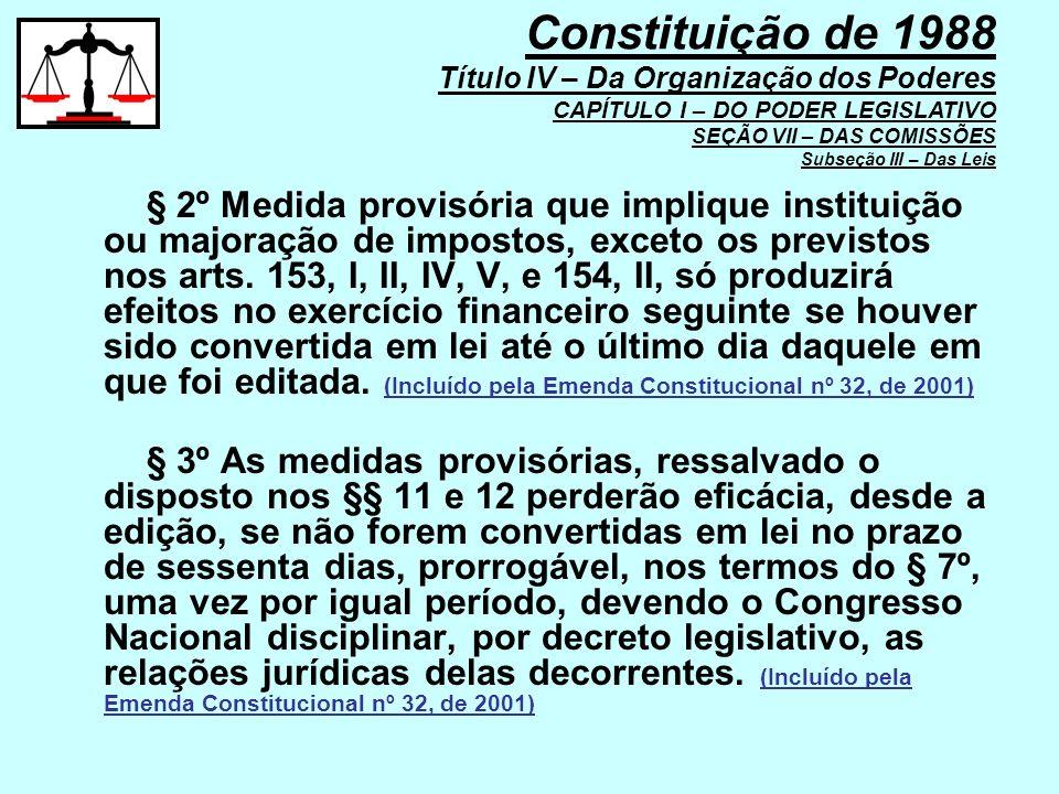 § 2º Medida provisória que implique instituição ou majoração de impostos, exceto os previstos nos arts. 153, I, II, IV, V, e 154, II, só produzirá efe