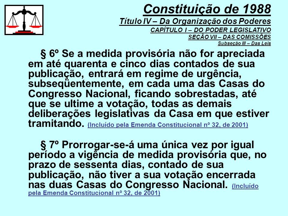 § 6º Se a medida provisória não for apreciada em até quarenta e cinco dias contados de sua publicação, entrará em regime de urgência, subseqüentemente