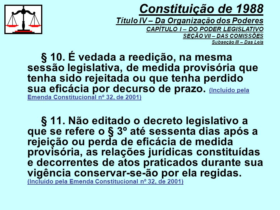 § 10. É vedada a reedição, na mesma sessão legislativa, de medida provisória que tenha sido rejeitada ou que tenha perdido sua eficácia por decurso de