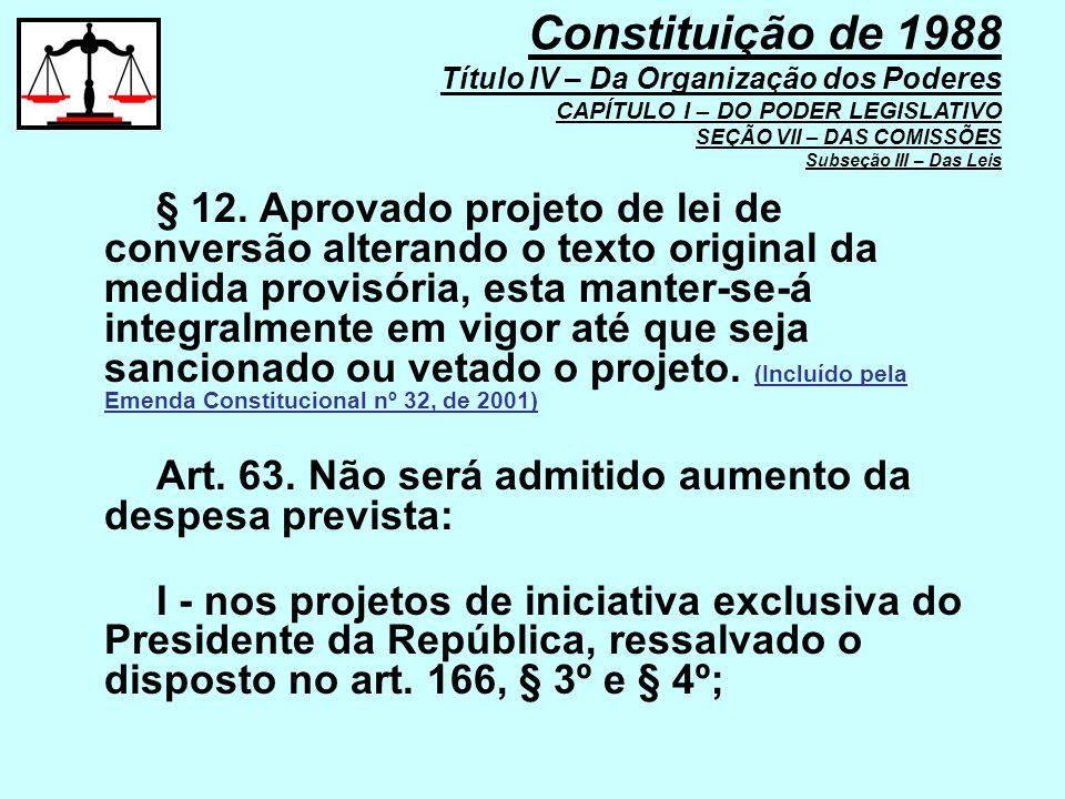 § 12. Aprovado projeto de lei de conversão alterando o texto original da medida provisória, esta manter-se-á integralmente em vigor até que seja sanci