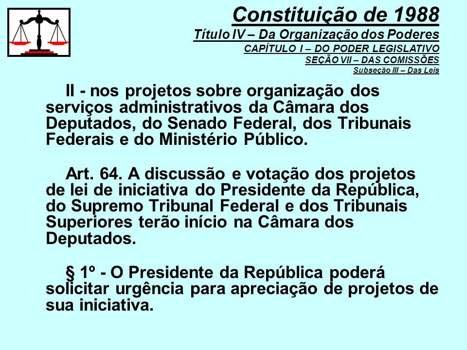 II - nos projetos sobre organização dos serviços administrativos da Câmara dos Deputados, do Senado Federal, dos Tribunais Federais e do Ministério Pú