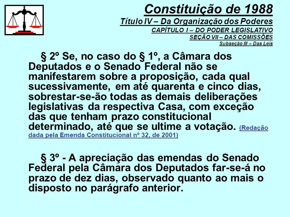 § 2º Se, no caso do § 1º, a Câmara dos Deputados e o Senado Federal não se manifestarem sobre a proposição, cada qual sucessivamente, em até quarenta
