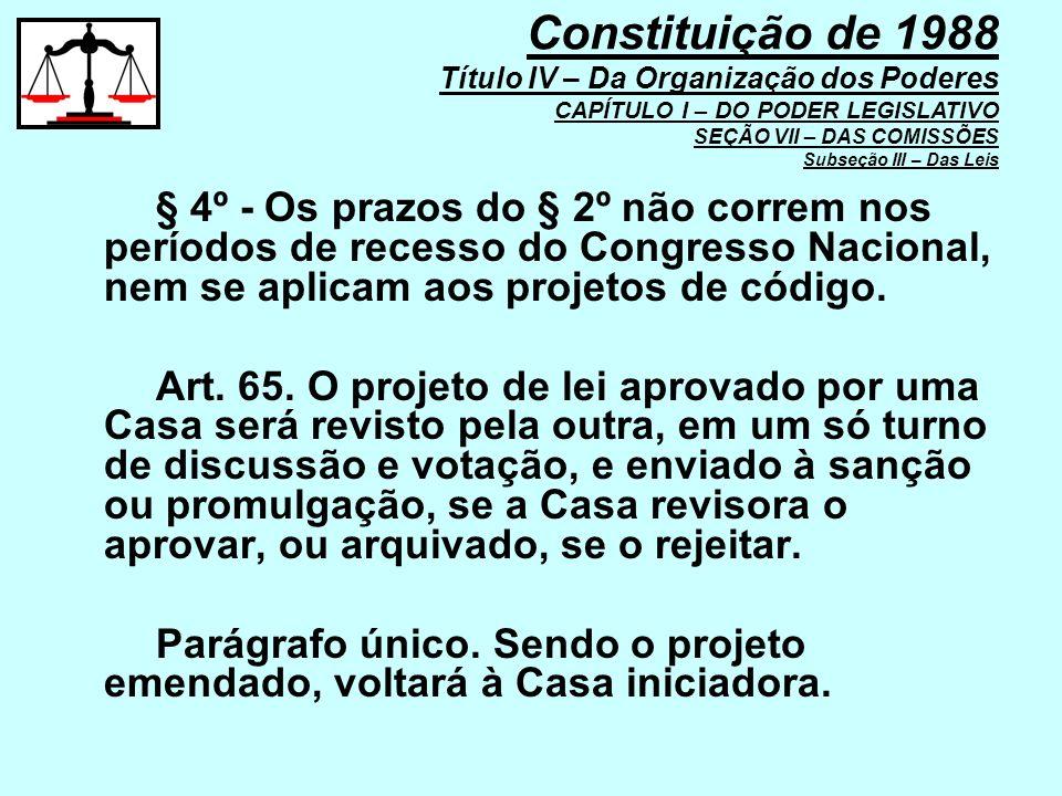§ 4º - Os prazos do § 2º não correm nos períodos de recesso do Congresso Nacional, nem se aplicam aos projetos de código. Art. 65. O projeto de lei ap